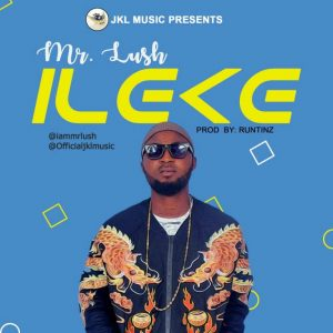 Music: Mr Lush – Ileke @Iammrlush